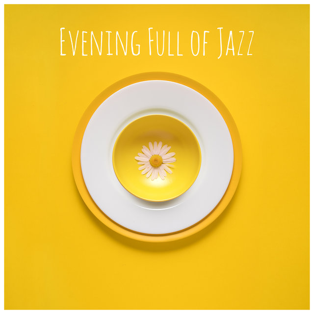 Evening Full of Jazz – Smooth Music for Dinner, Blissful Relaxation, Time for Yourself