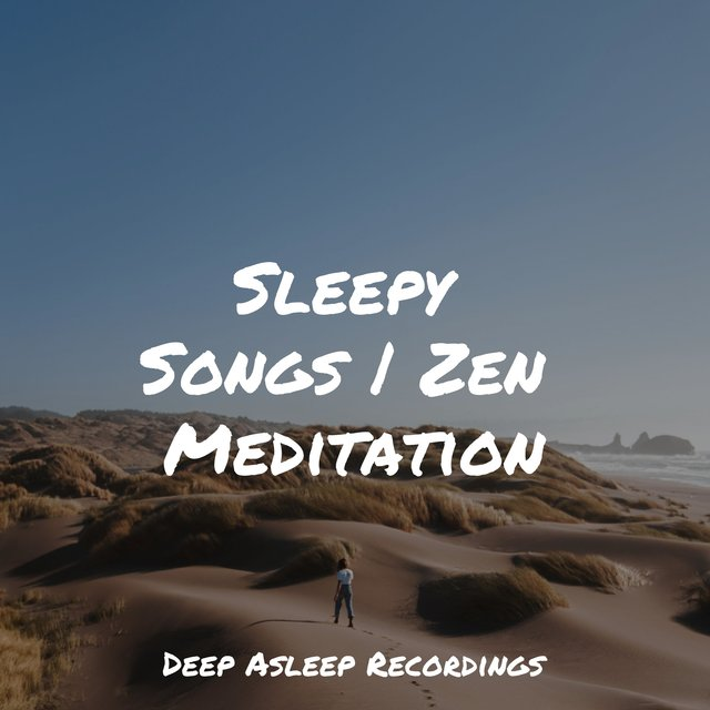 Sleepy Songs | Zen Meditation