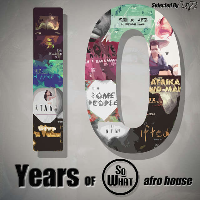 10 Years of soWHAT Records (Afro House: Selected by UPZ)