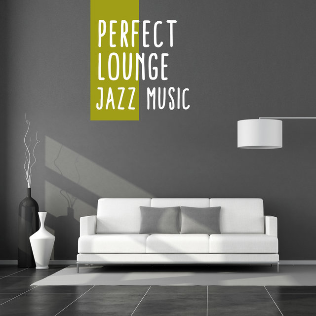 Perfect Lounge Jazz Music: 2019 Compilation of Smooth Instrumental Jazz, Elegant Vintage Rhythms for Restaurant or Hotel Lounge, Piano Melodies & Sounds of Guitar, Contrabass & More