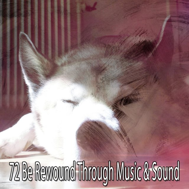 72 Be Rewound Through Music & Sound