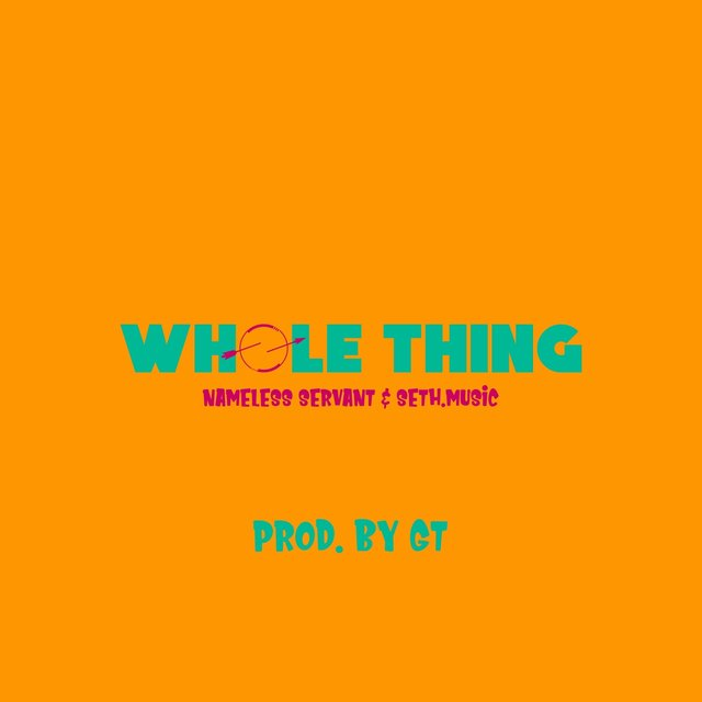 Whole Thing (feat. Seth.music & Nameless Servant)
