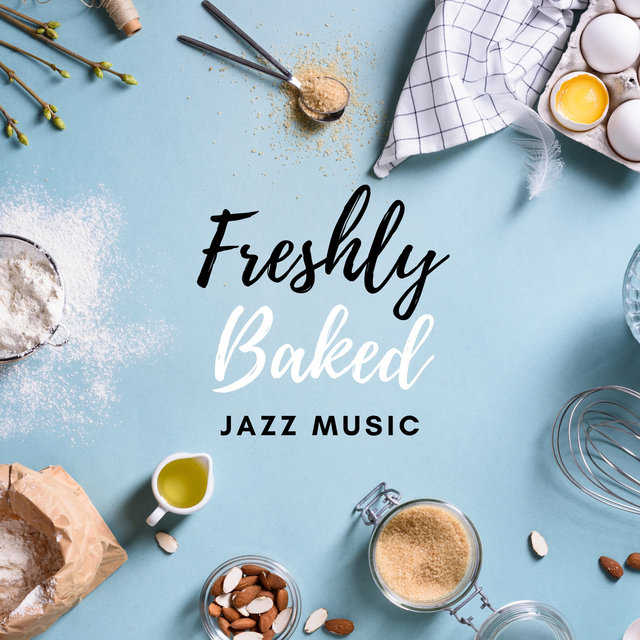 Freshly Baked Jazz – Atmospheric Music for Baking Cookies & Cakes, Creative and Relaxing Time in the Kitchen, Cake Decoration
