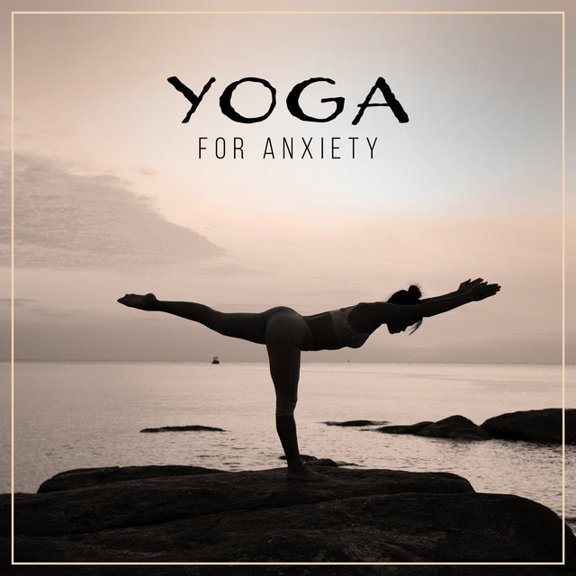 Yoga for Anxiety – Meditation, Focus, Calm Down