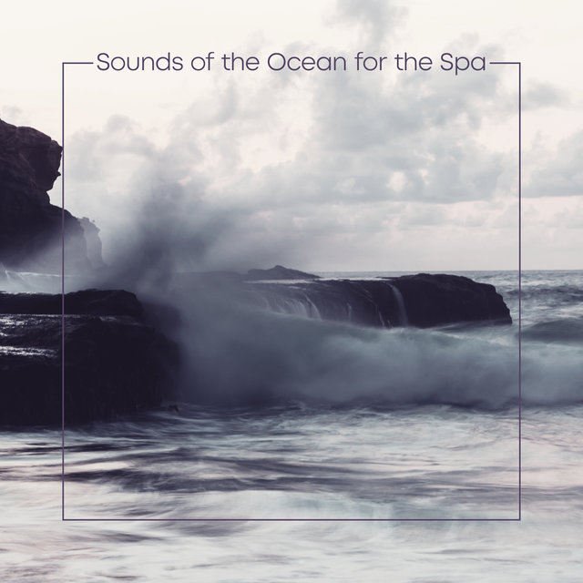 Sounds of the Ocean for the Spa - Relax During the Massage and Let the Wave Sounds Soothe You