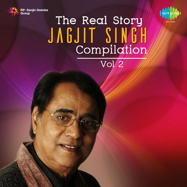The Real Story Jagjit Singh Compilation, Vol. 2