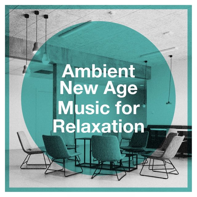 Ambient New Age Music for Relaxation