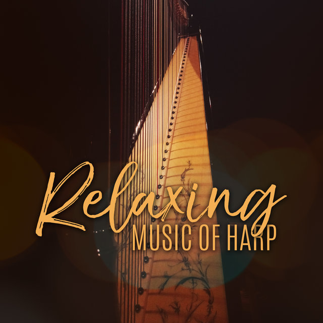 Relaxing Music of Harp: 2020 Collection of Relaxation Music with Soft Harp Melodies, Sounds for Rest and Calm Down