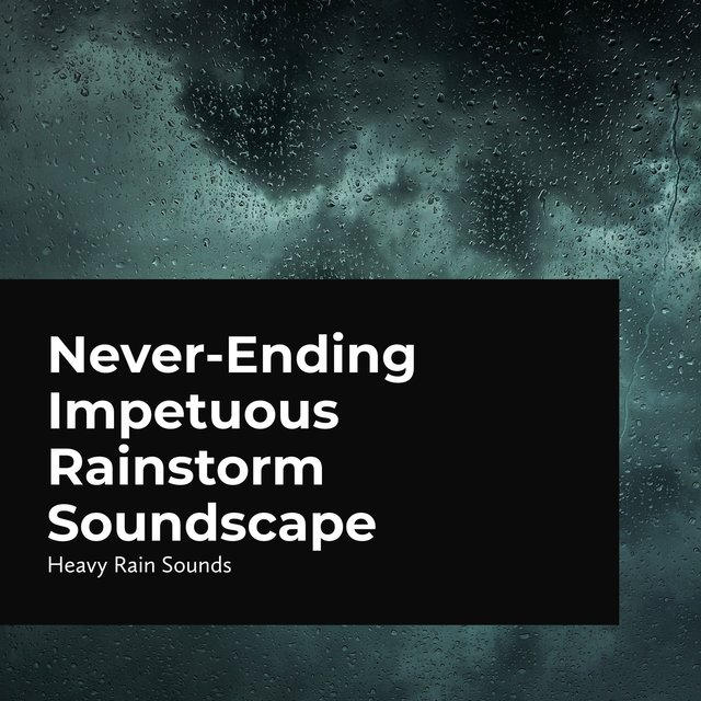 Never-Ending Impetuous Rainstorm Soundscape