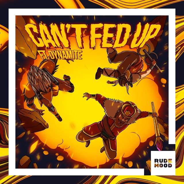 Can't Fed Up (feat. Dynamite)