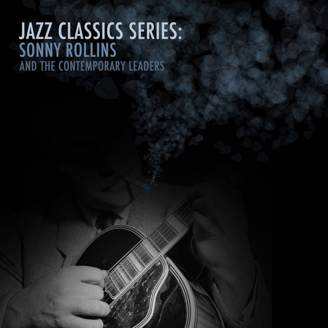 Jazz Classics Series: Sonny Rollins and the Contemporary Leaders