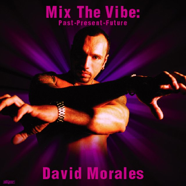 "Mix The Vibe: David Morales ""Past-Present-Future"" (DJ Mix)"