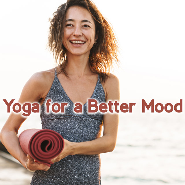 Yoga for a Better Mood - Overcome Fatigue and Anger by Stretching and Meditating, Zen Collection, Ways to Relax, Think Positive, Pure Energy