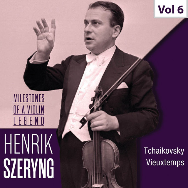 Milestones of a Violin Legend: Henryk Szeryng, Vol. 6