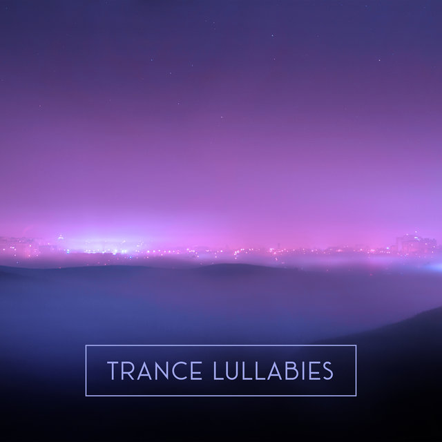 Trance Lullabies: EDM for Sleep
