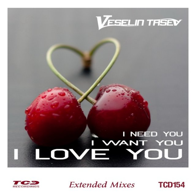 I Need You, I Want You, I Love You (Extended Mixes)