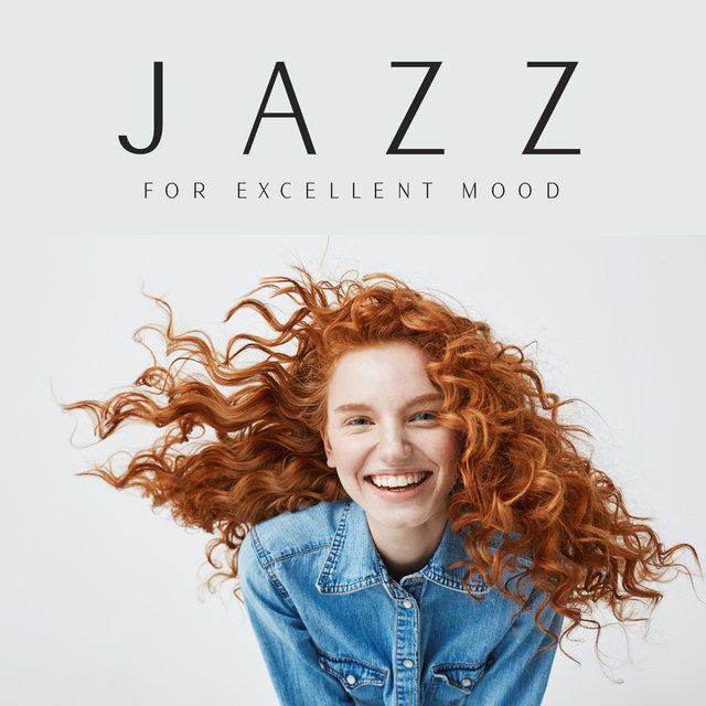 Jazz for Excellent Mood – Dose of Positive Instrumental Music for Relaxation and Fun