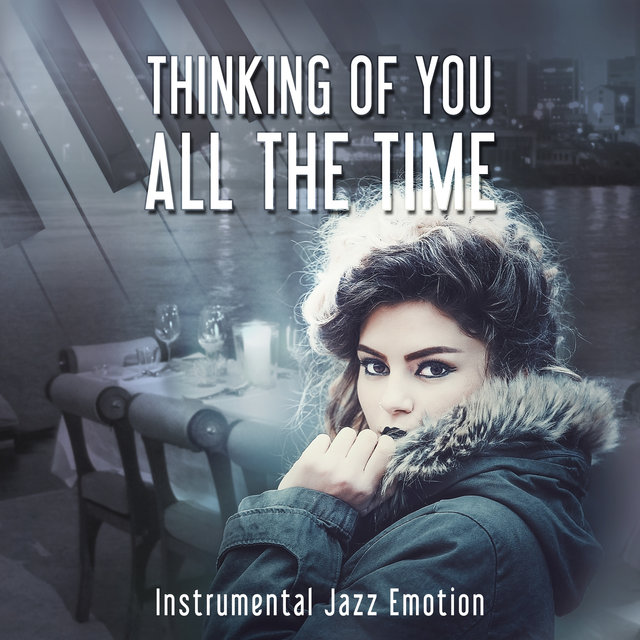Thinking of You All The Time - Instrumental Jazz Emotion: Mellow Jazz After Dark, Dinner for Two, Sensual Night Date, Soft Jazz Sounds, Romantic Jazz Piano, Restaurant Music