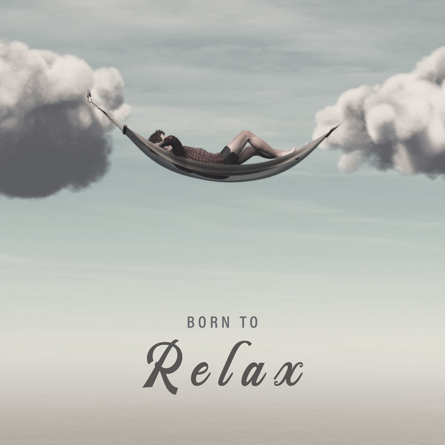 Born to Relax - Ambient Chillout Relaxation Set, Floating, Gentle Electronics Melodies, Buddha Lounge, Keep Calm, Rest, Oasis