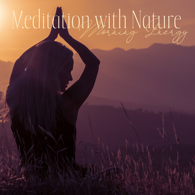 Meditation with Nature - Morning Energy, Stress Relief, Mind Power