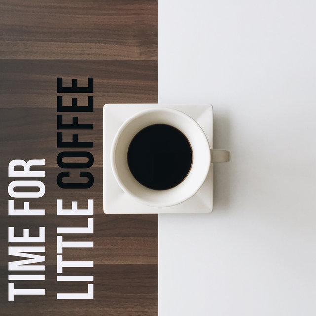 Time for Little Coffee – Easy Listening Jazz, Cafe Music, Pure Relaxation