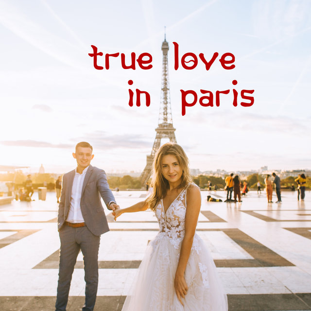 True Love in Paris - Instrumental Romantic Jazz Music Thanks to Which Moments Spent Together Will Be Remembered Forever