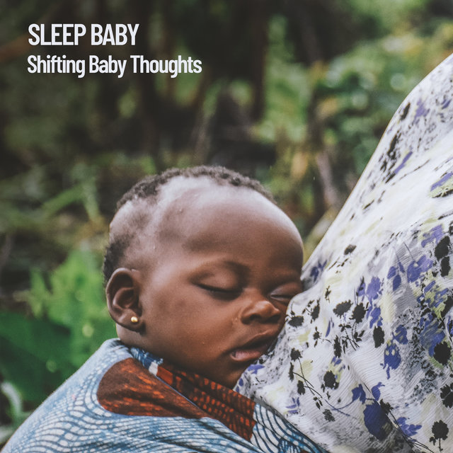 Sleep Baby: Shifting Baby Thoughts