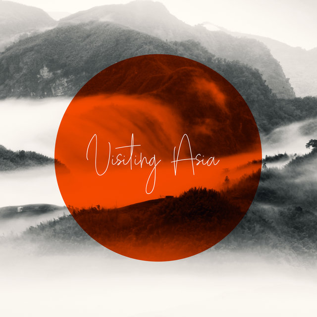 Visiting Asia: New Age Music for Relaxation & Wellbeing
