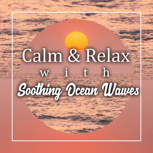 Calm & Relax with Soothing Ocean Wawes
