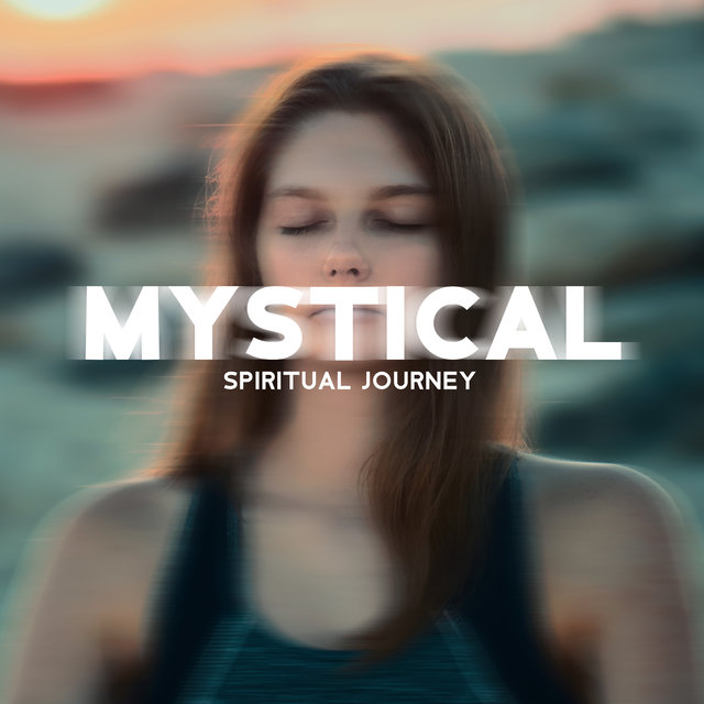 Mystical Spiritual Journey - Discover the Healing Effects of Asian-Style New Age Music, Professional Meditation, Zen Collection, Harmony, Find Peace, Balance Energy