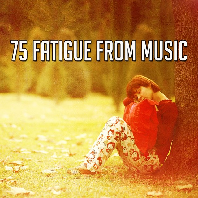 75 Fatigue from Music