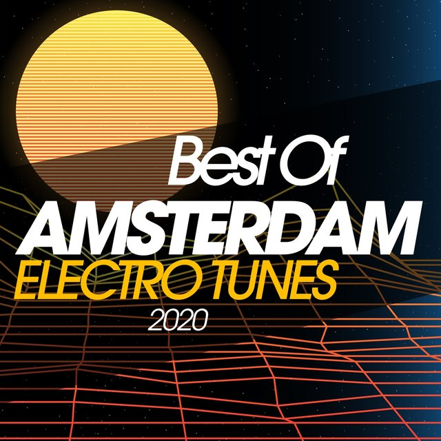 Best Of Amsterdam Electro Tunes 2020