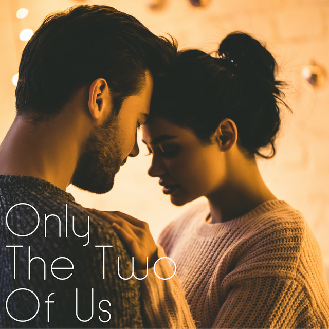 Only The Two Of Us - Music for Sensual and Intimate Moments for Lovers