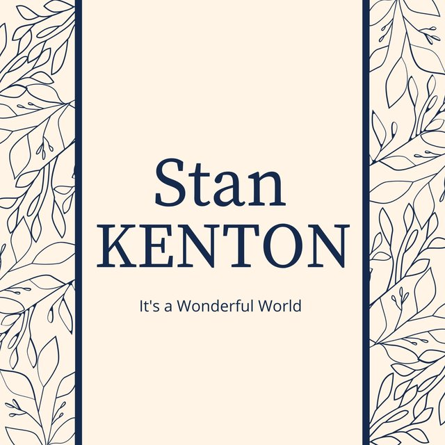It's a Wonderful World: Stan Kenton