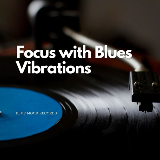 Focus with Blues Vibrations