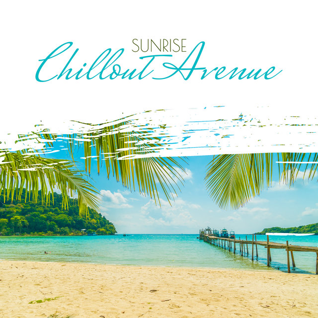 Sunrise Chillout Avenue: 2020 Balearic Chillout Relax, Rest and Sunbathing Positive Summer Vibes Mix