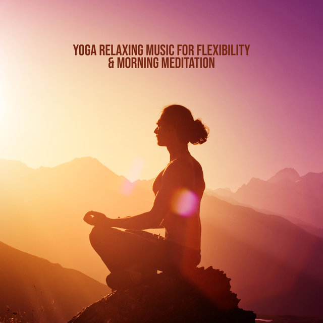 Yoga Relaxing Music for Flexibility & Morning Meditation Workout with New Age Sounds
