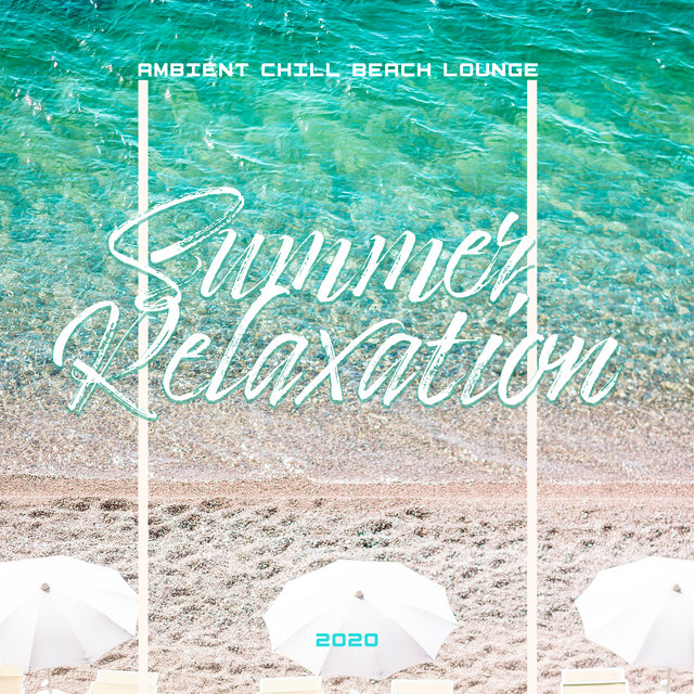 Ambient Chill Beach Lounge: Summer Relaxation 2020