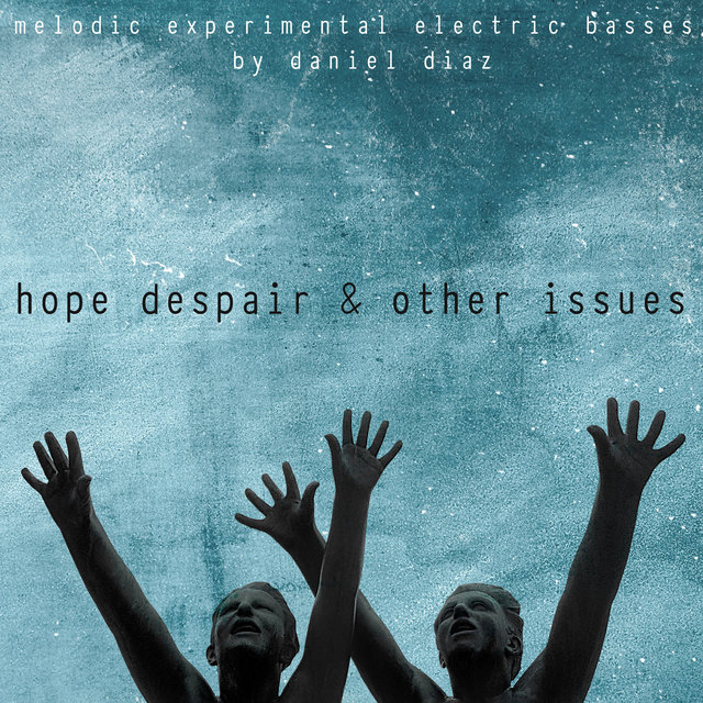 Hope, Despair & Other Issues: Melodic Experimental Electric Basses