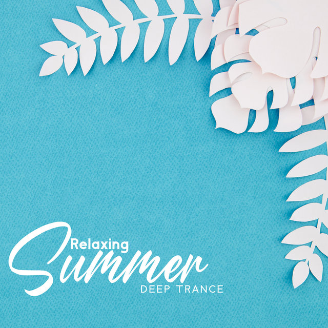 Relaxing Summer Deep Trance – Ultimate Chill Vibes, Summer 2020, Calm Down, Beach Chill Music