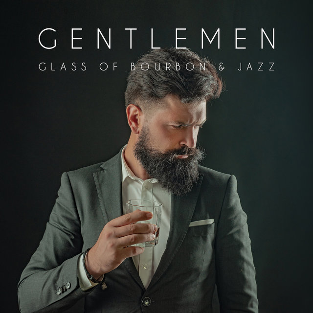 Gentlemen, Glass of Bourbon & Jazz: Elegant Smooth Jazz Fresh 2019 Music Selection, Perfect Background for Prestige Party for Ladies & Gentlemen, Funky Instrumental Songs