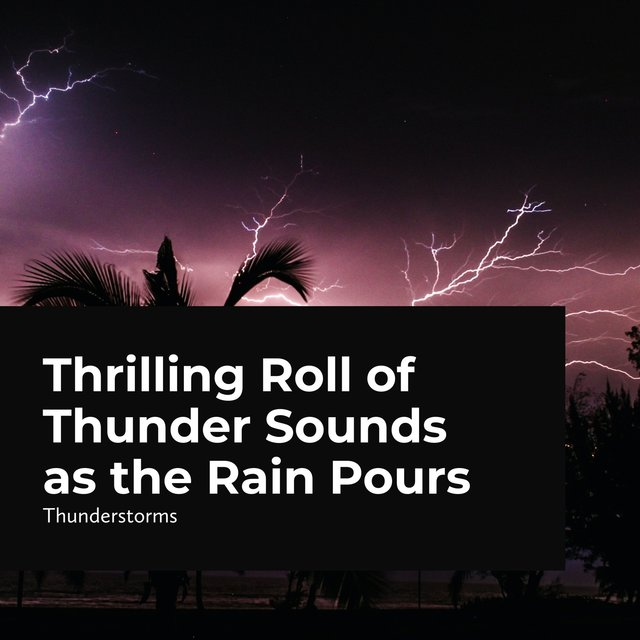 Thrilling Roll of Thunder Sounds as the Rain Pours
