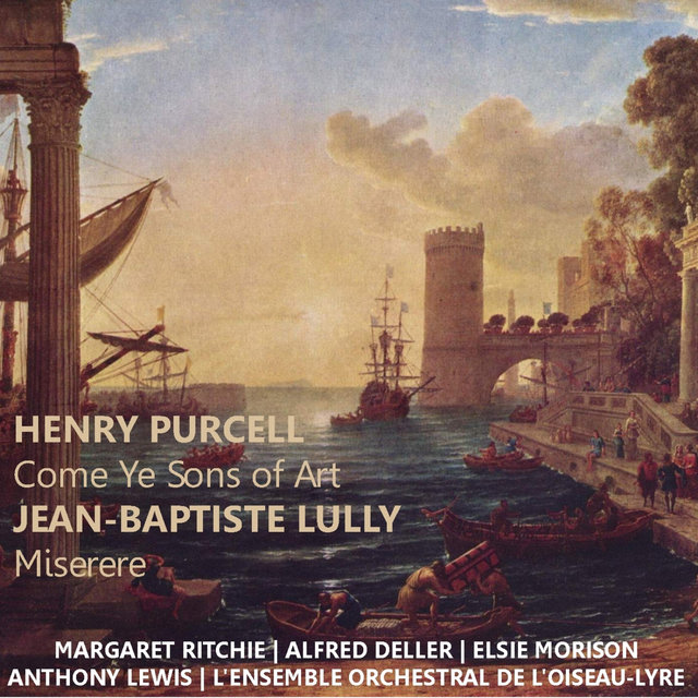 Purcell: Come Ye Songs of Art - Lully: Miserere