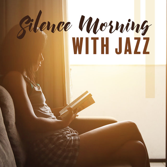 Silence Morning with Jazz: Soothing Music for Relaxation, Tranquillity and Rest, Relaxing Moments, Feel Better, Jazz Sessions