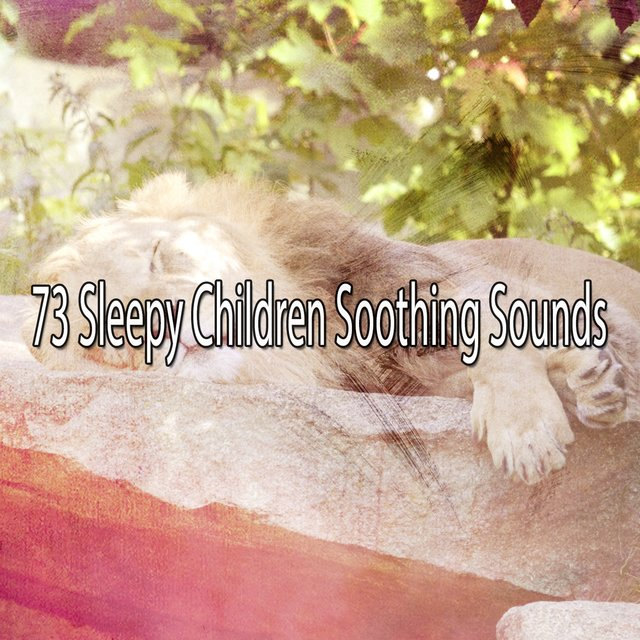 73 Sleepy Children Soothing Sounds