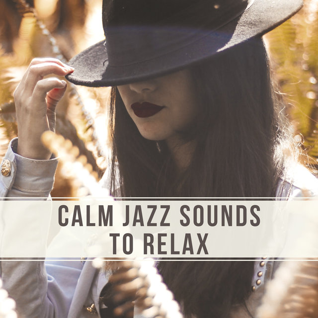 Listen to Calm Jazz Sounds to Relax – Relaxing Piano Music