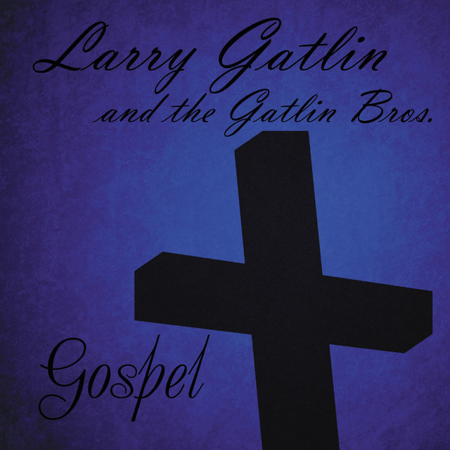Larry Gatlin & The Gatlin Brothers: Gospel