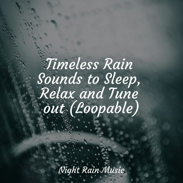Timeless Rain Sounds to Sleep, Relax and Tune out (Loopable)