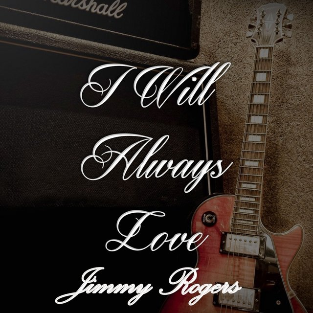 I Will Always Love Jimmy Rogers
