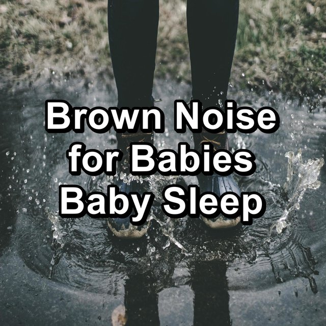 Brown Noise for Babies Baby Sleep